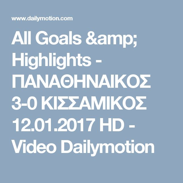 All Goals & Highlights - ΠΑΝΑΘΗΝΑΙΚΟΣ 3-0 ΚΙΣΣΑΜΙΚΟΣ 12.01.2017 HD - Video Dailymotion