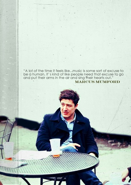 """Music is some sort of excuse to be a human...""  Marcus Mumford <3 ...why is he so beautiful"