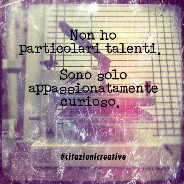 """""""Non ho particolari talenti. Sono solo appassionatamente curioso"""" Albert Einstein #citazionicreative #citazioni"""