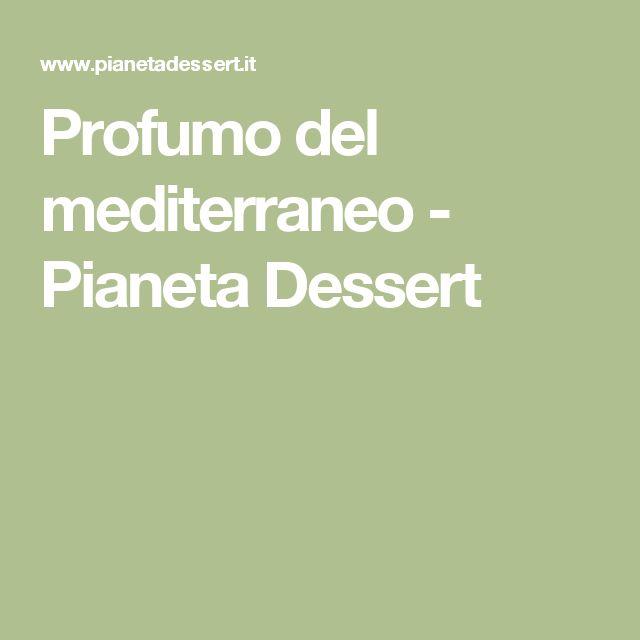Profumo del mediterraneo - Pianeta Dessert