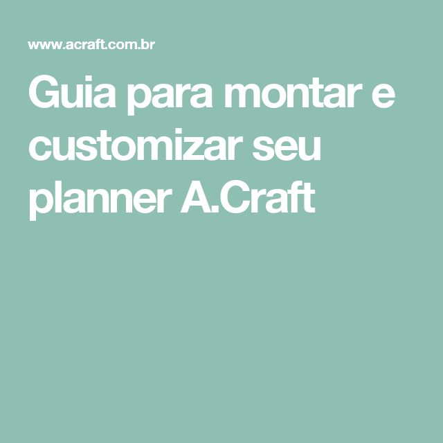 Guia para montar e customizar seu planner A.Craft