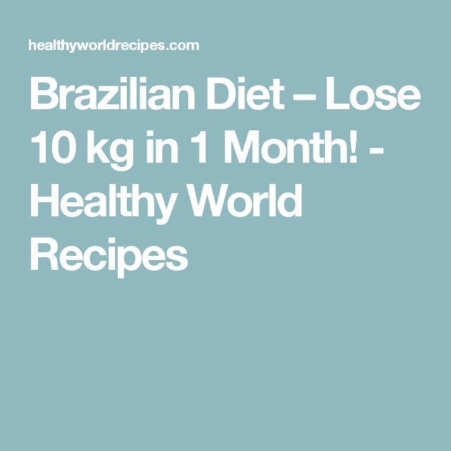 Brazilian Diet – Lose 10 kg in 1 Month! - Healthy World Recipes