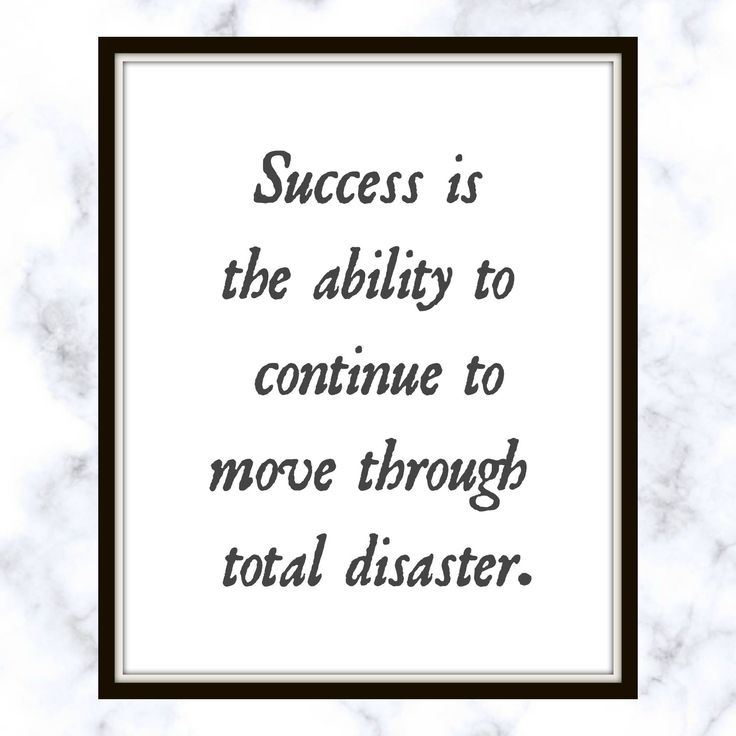 Success is the ability to continue to move through total disaster. - Winston Churchill - Quote - Print - Success Quote - Total disaster