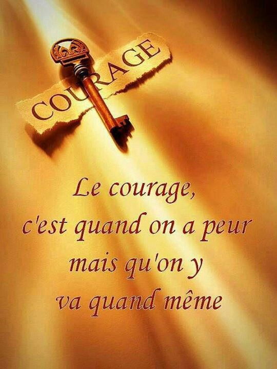 For my English speaking friends... Courage is when you're afraid and go on anyway.