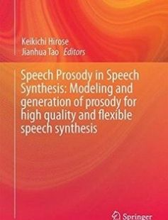 Speech Prosody in Speech Synthesis: Modeling and generation of prosody for high quality and flexible speech synthesis 2015th Edition free download by Keikichi Hirose Jianhua Tao ISBN: 9783662452578 with BooksBob. Fast and free eBooks download.  The post Speech Prosody in Speech Synthesis: Modeling and generation of prosody for high quality and flexible speech synthesis 2015th Edition Free Download appeared first on Booksbob.com.