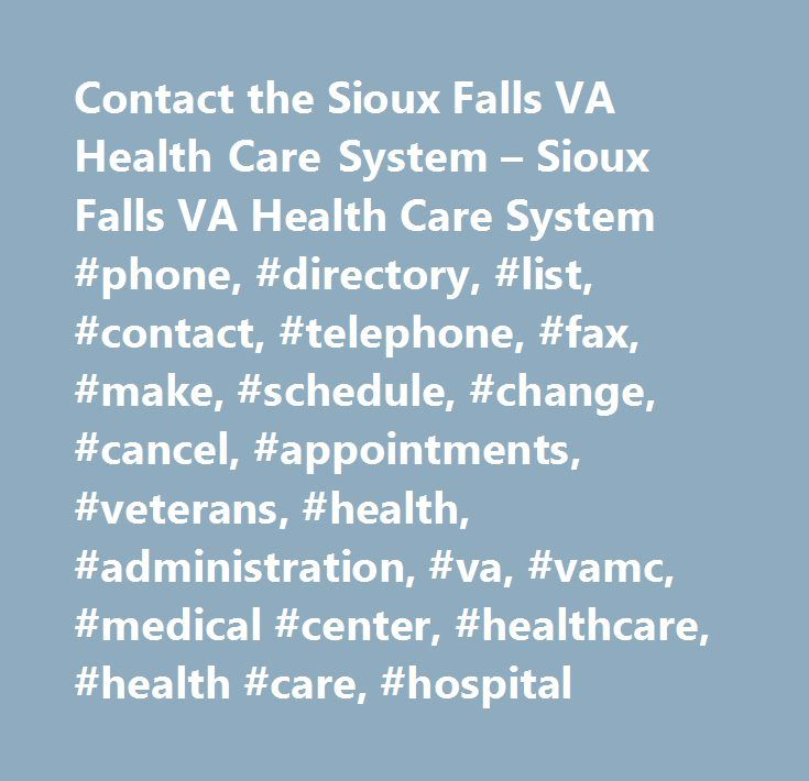 Contact the Sioux Falls VA Health Care System – Sioux Falls VA Health Care System #phone, #directory, #list, #contact, #telephone, #fax, #make, #schedule, #change, #cancel, #appointments, #veterans, #health, #administration, #va, #vamc, #medical #center, #healthcare, #health #care, #hospital http://tulsa.remmont.com/contact-the-sioux-falls-va-health-care-system-sioux-falls-va-health-care-system-phone-directory-list-contact-telephone-fax-make-schedule-change-cancel-appointments-veterans/  #…