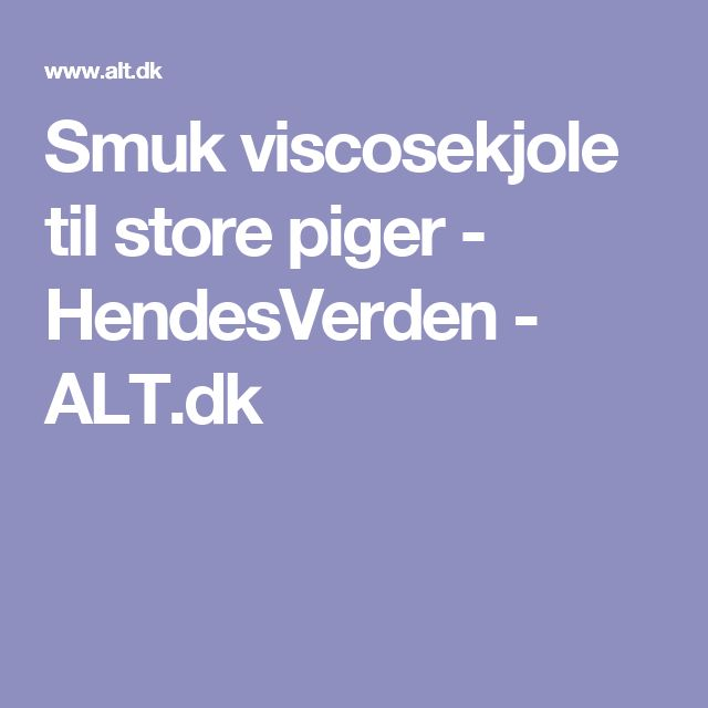 Smuk viscosekjole til store piger - HendesVerden - ALT.dk