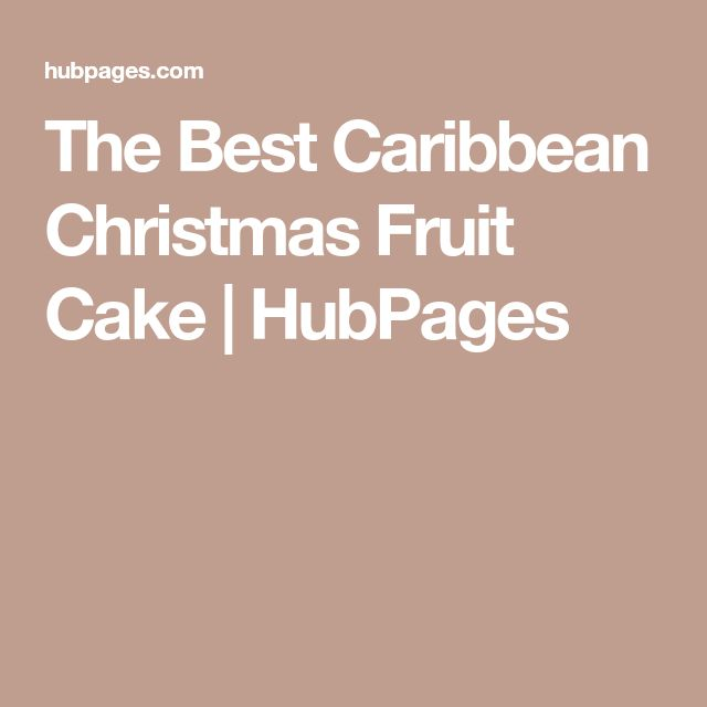 The Best Caribbean Christmas Fruit Cake | HubPages
