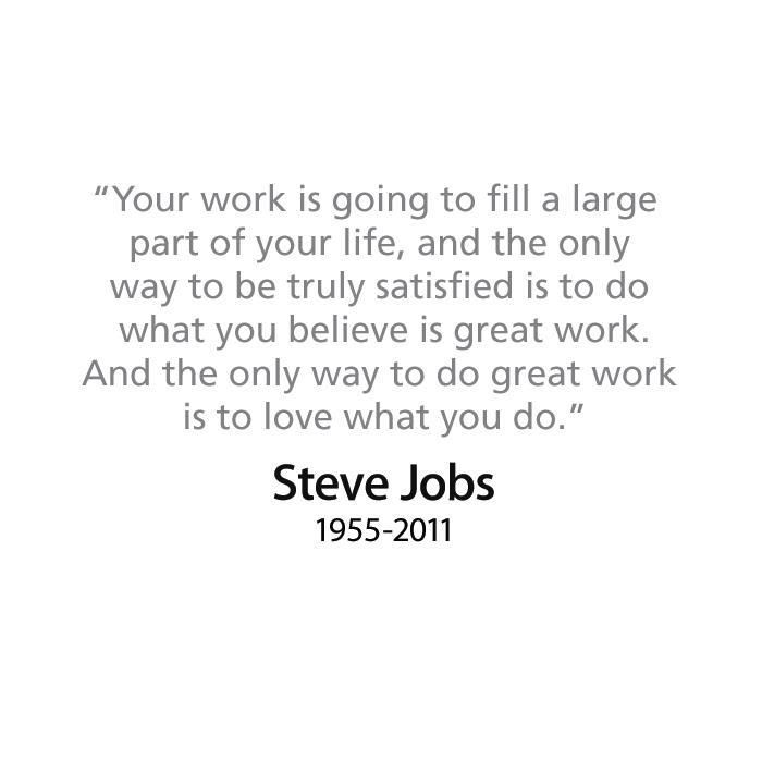 steve jobs amen to this i love my job and i think it shows in my dedication and hard work words to live by - I Love My Job Do You Really Like Your Job