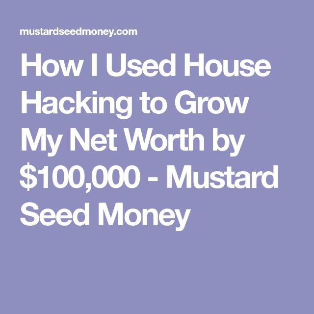 How I Used House Hacking to Grow My Net Worth by $100,000 - Mustard Seed Money