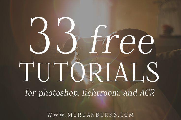 33 Free Editing Tutorials for Photoshop, Lightroom and Adobe Camera RAW!  www.morganburks.com