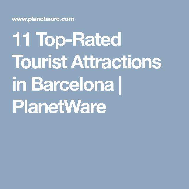 11 Top-Rated Tourist Attractions in Barcelona | PlanetWare