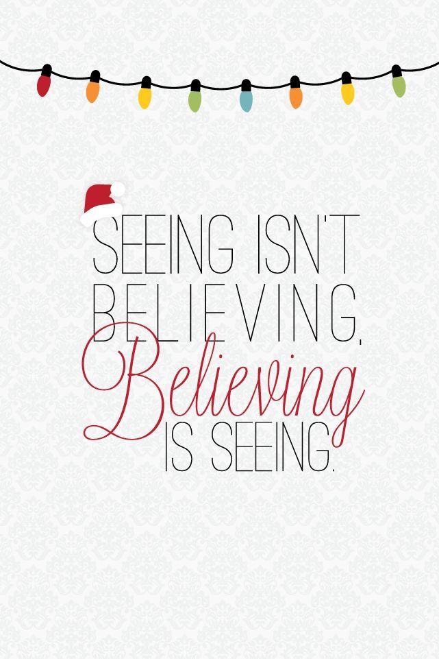 This is the best line from The Santa Clause movie. Have faith.