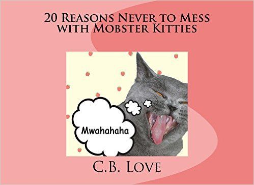 20 Reasons Never to Mess with Mobster Kitties, C.B. Love - Amazon.com