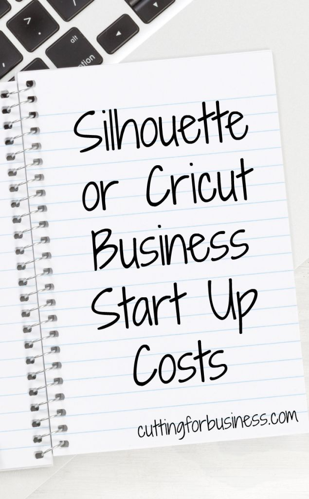 Silhouette or Cricut Business Start Up Costs by cuttingforbusiness.com