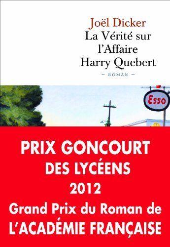 La vérité sur l'Affaire Harry Quebert - Prix Goncourt des lycéens 2012 et Grand Prix du Roman de l'Académie française 2012 - Joel Dicker