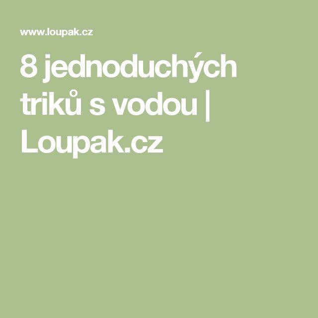 8 jednoduchých triků s vodou | Loupak.cz