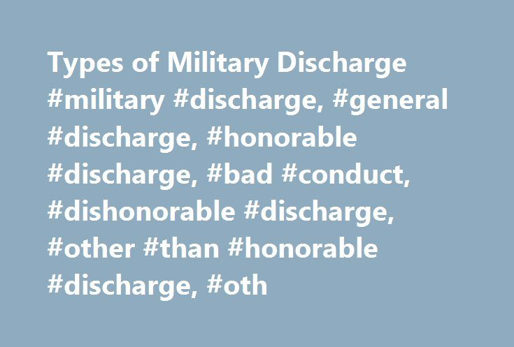Types of Military Discharge #military #discharge, #general #discharge, #honorable #discharge, #bad #conduct, #dishonorable #discharge, #other #than #honorable #discharge, #oth http://spain.remmont.com/types-of-military-discharge-military-discharge-general-discharge-honorable-discharge-bad-conduct-dishonorable-discharge-other-than-honorable-discharge-oth/  # Types of Military Discharge by Levi Newman on November 10, 2010 There are five types of military discharge, and every single military…