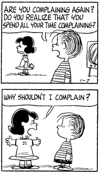 """Why shouldn't I complain?"""