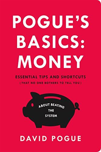 Pogue's Basics: Money: Essential Tips and Shortcuts (That No One Bothers to Tell You) About Beating