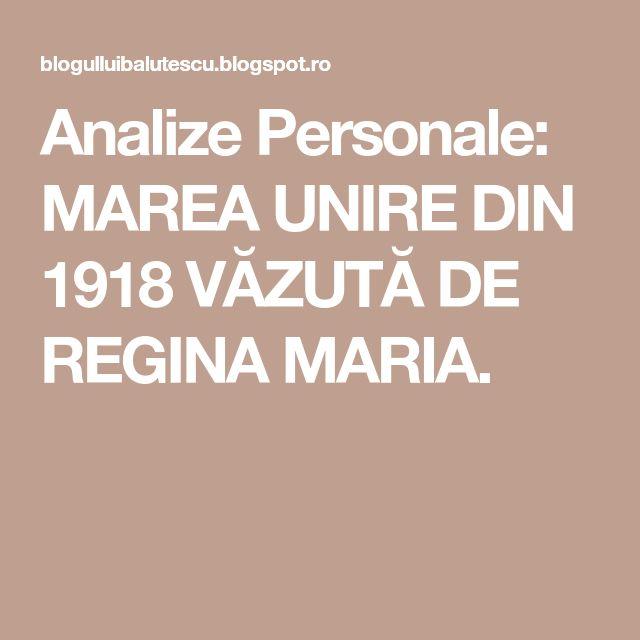 Analize Personale: MAREA UNIRE DIN 1918 VĂZUTĂ DE REGINA MARIA.