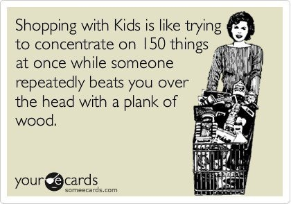Shopping with kids. *especially* at the grocery store.