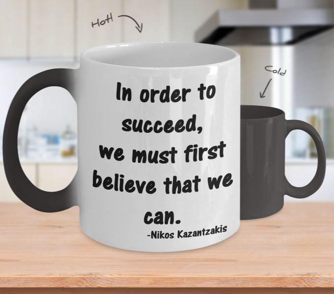 """Success Quote by Nikos Kazantzakis Color Changing Coffee Mug. Color changing coffee mug with Success quote by Nikos Kazantzakis """"In order to succeed, we must first believe that we can."""" -Nikos Kazantzakis. Success,Quote,Nikos Kazantzakis,Color Changing Coffee Mug"""