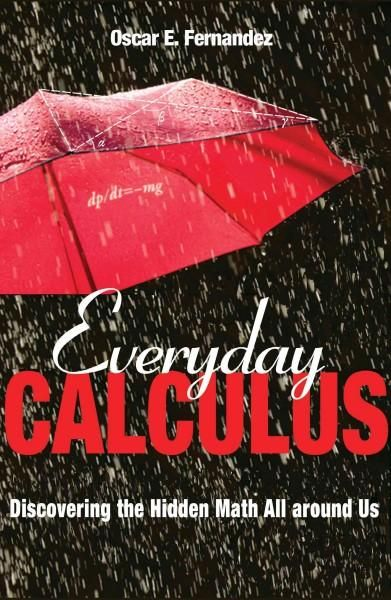 Everyday Calculus: Discovering the Hidden Math All Around Us