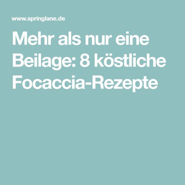 Mehr als nur eine Beilage: 8 köstliche Focaccia-Rezepte