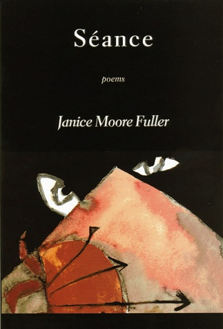 Séance, poems by Janice Moore Fuller: Poem