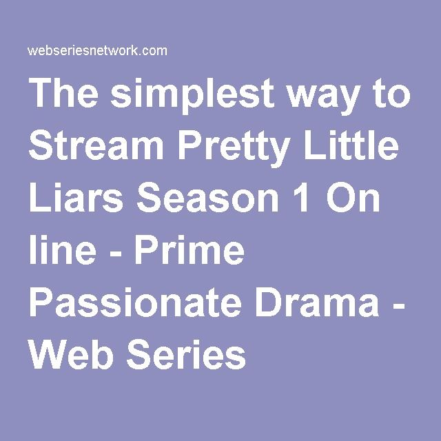 The simplest way to Stream Pretty Little Liars Season 1 On line - Prime Passionate Drama - Web Series Network