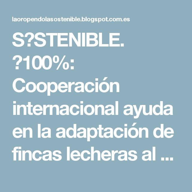 S↺STENIBLE. ♻100%: Cooperación internacional ayuda en la adaptación de fincas lecheras al cambio climático
