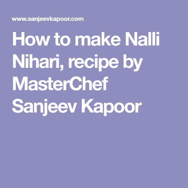 How to make Nalli Nihari, recipe by MasterChef Sanjeev Kapoor