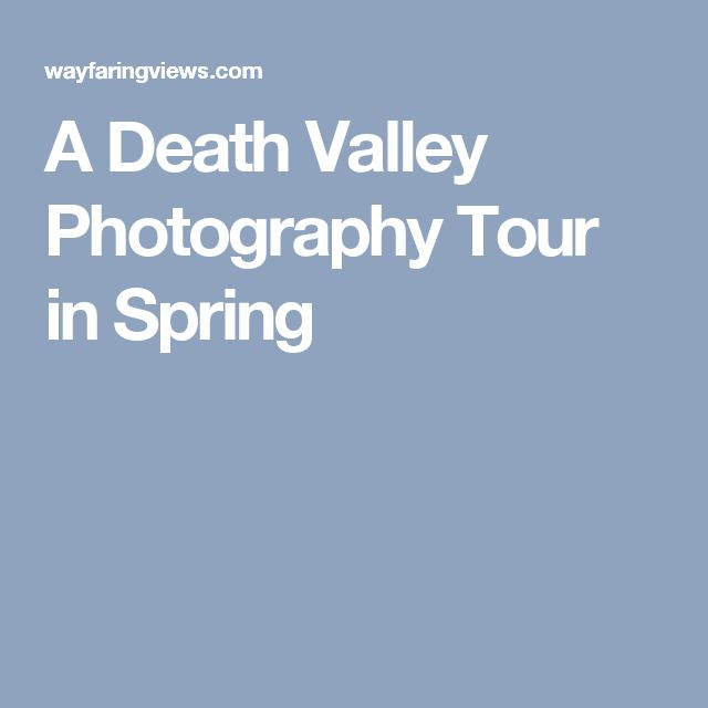 A Death Valley Photography Tour in Spring