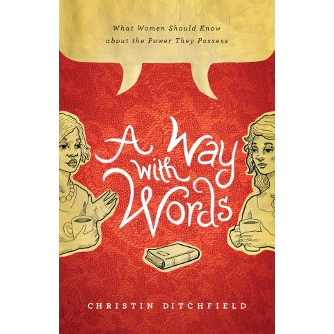 A Way With Words. This book calls women of all ages to embrace and carefully steward the power God has given them...Christin Ditchfield