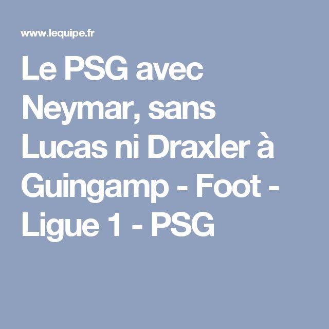Le PSG avec Neymar, sans Lucas ni Draxler à Guingamp - Foot - Ligue 1 - PSG