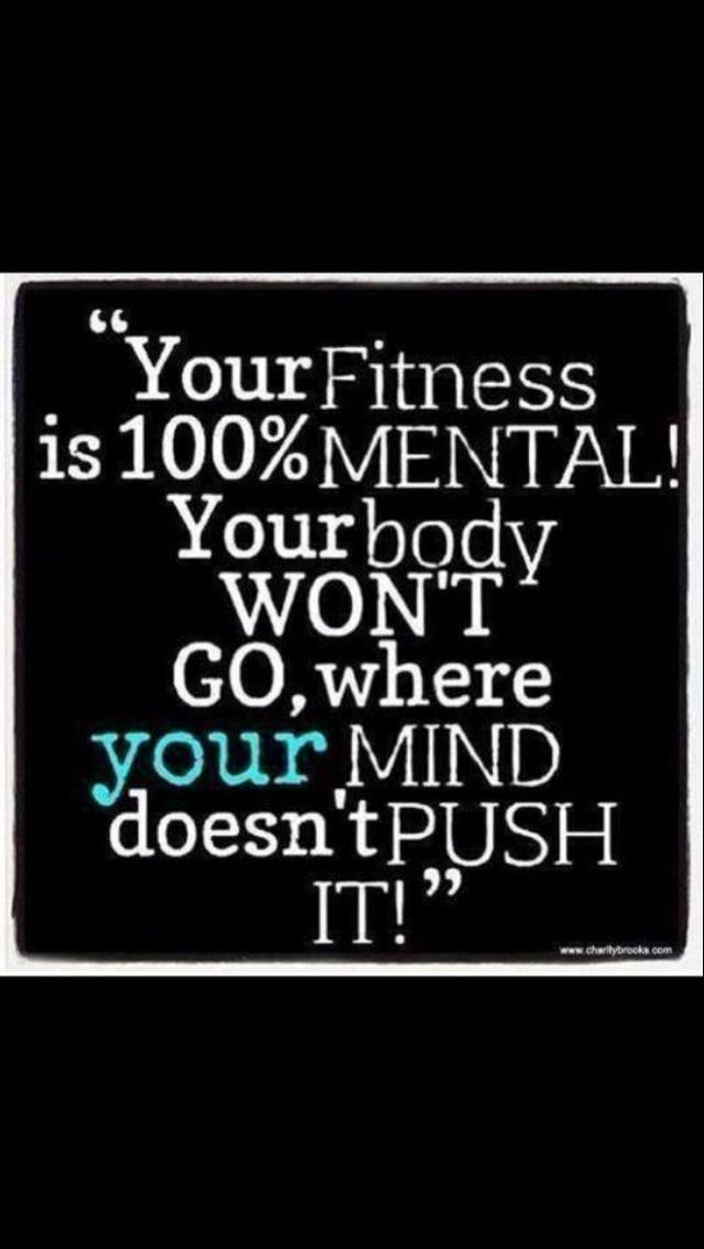 So true, many times my mind has done things  i never thought i was capable but you must always believe you can do it and push threw that pain