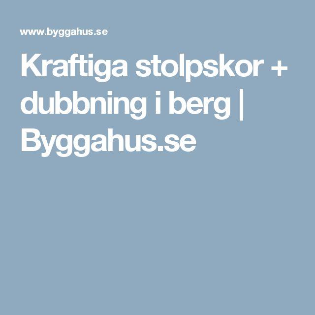 Kraftiga stolpskor + dubbning i berg | Byggahus.se