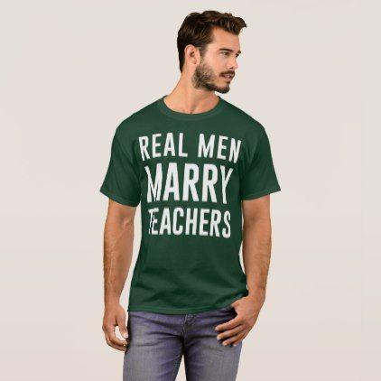Real men marry teachers funny husband joke T-Shirt - married gifts wedding anniversary marriage party diy cyo