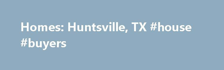 Homes: Huntsville, TX #house #buyers http://property.nef2.com/homes-huntsville-tx-house-buyers/  Homes: Huntsville, TX Why use Zillow? Zillow helps you find the newest Huntsville real estate listings. By analyzing information on thousands of single family homes for sale in Huntsville, Texas and across the United States, we calculate home values (Zestimates) and the Zillow Home Value Price Index for Huntsville proper, its neighborhoods, and surrounding areas. There are currently 451 for sale…