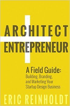 Architect and Entrepreneur: A Field Guide to Building, Branding, and Marketing Yo Paperback – April 10, 2015 #Architecture #Books Disc: Affiliate Link