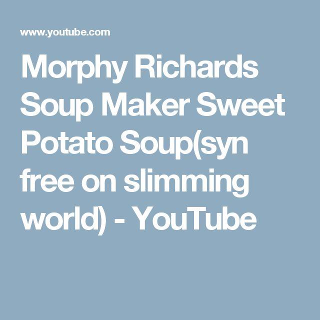 Morphy Richards Soup Maker Sweet Potato Soup(syn free on slimming world) - YouTube