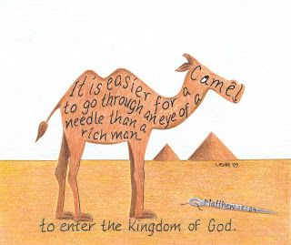 It is easier for a camel to go through the eye of a needle than a rich man to enter the kingdom of God.   Scripture Art
