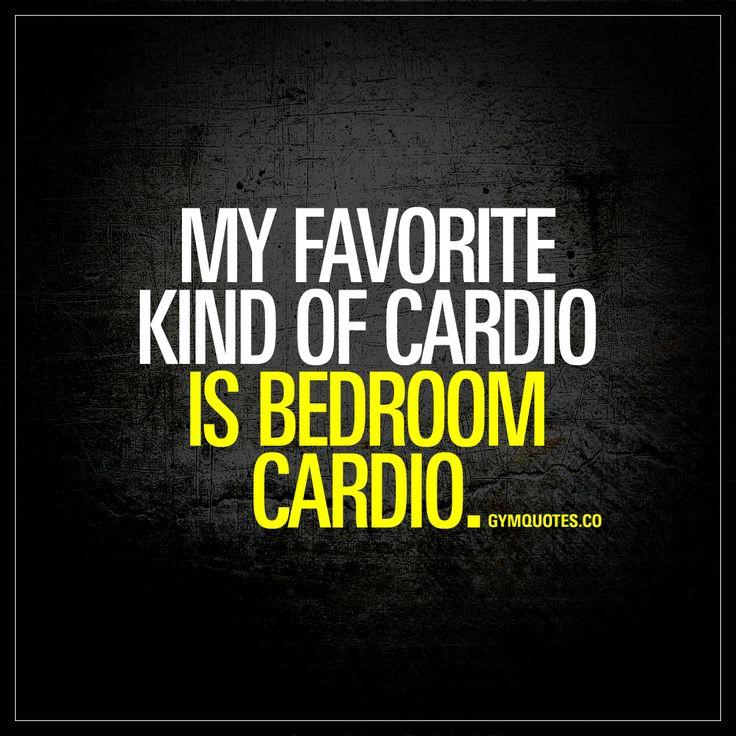 My Favorite Kind Of Cardio Is Bedroom Cardio