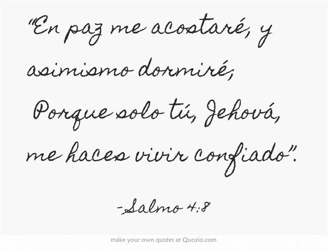 """""""En paz me acostaré, y asimismo dormiré; Porque solo tú, Jehová, me haces vivir confiado""""."""