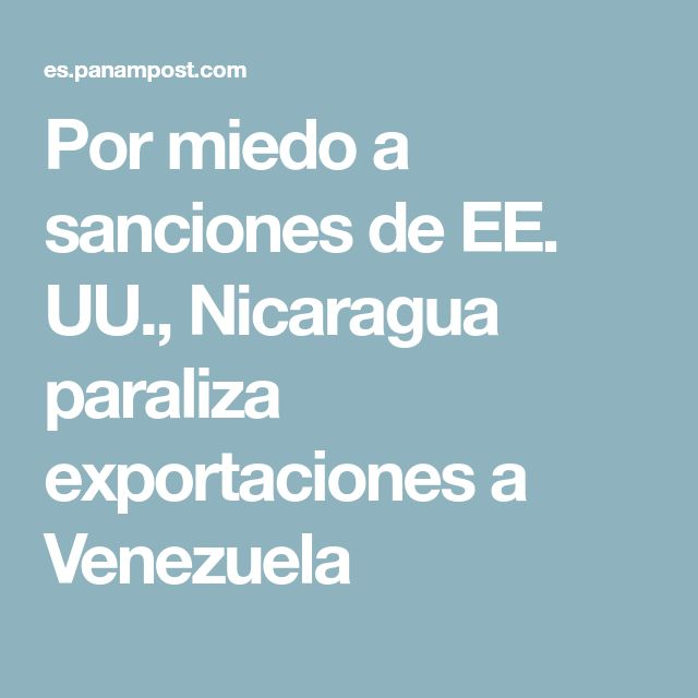 Por miedo a sanciones de EE. UU., Nicaragua paraliza exportaciones a Venezuela