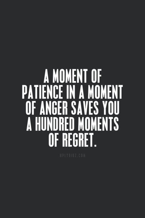 Ein Moment der Geduld in einem Moment der Wut spart hundert Momente des Bedauerns . Weise Worte