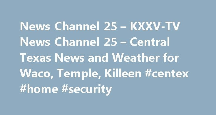 News Channel 25 – KXXV-TV News Channel 25 – Central Texas News and Weather for Waco, Temple, Killeen #centex #home #security http://new-mexico.remmont.com/news-channel-25-kxxv-tv-news-channel-25-central-texas-news-and-weather-for-waco-temple-killeen-centex-home-security/  # News Channel 25 – KXXV-TV News Channel 25 – Central Texas News and Weather for Waco, Temple, Killeen | Updated: Friday, June 2 2017 1:11 PM EDT 2017-06-02 17:11:23 GMT The mysterious term which President Donald Trump…