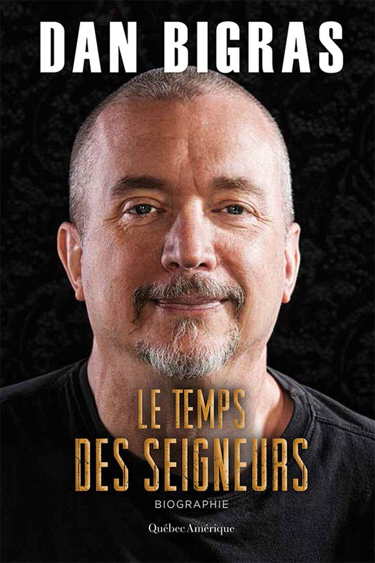 3. Le temps des seigneurs - Dan Bigras - 408 pages, Couverture souple. -   Référence : 00908281 #Livre #Biographie #Témoignage #book #Cadeaux #Lecture #cadeauxnoel