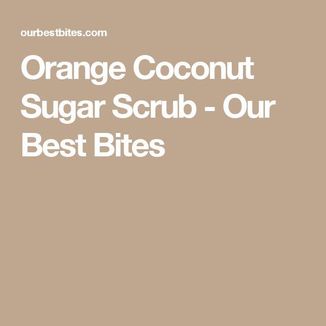 Orange Coconut Sugar Scrub - Our Best Bites